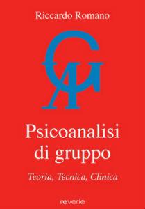 """""""Psicoanalisi di gruppo. Teoria, Tecnica, Clinica"""" di Riccardo Romano"""
