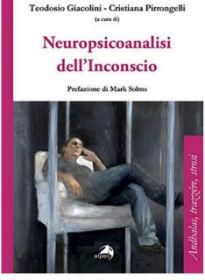 """""""Neuropsicoanalisi dell'inconscio"""" a cura di T. Giacolini e C. Pirrongelli. Recensione di G. Mattana"""