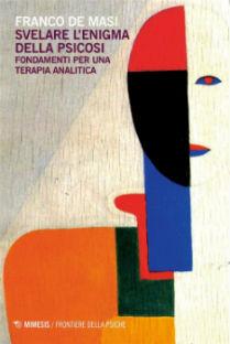 """""""Svelare l'enigma della psicosi"""" di Franco De Masi. Recensione di Anna Migliozzi"""
