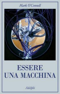 """""""Essere una macchina"""" di M. O'Connell, Recensione a cura di Chiara Rosso"""