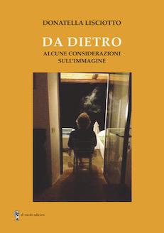 """""""Da dietro"""" di D. Lisciotto. Recensione di R. Valdrè"""