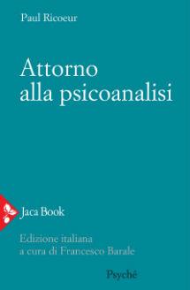 """""""Attorno alla Psicoanalisi"""" di P. Ricoeur. Recensione di F. Barale"""