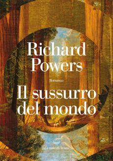 """""""Il sussurro del mondo"""" di R. Powers. Recensione di D. Federici"""