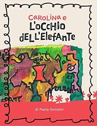 """""""Carolina e l'Occhio dell'Elefante""""  di Paola Somaini"""