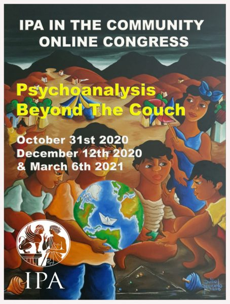 IPA in the Community 2020 (online Congress): Psychoanalysis Beyond the Couch 31/10/20- 12/12/20-06/03/21