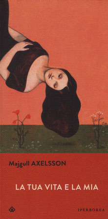 """""""La tua vita e la mia"""" di M. Axelsson. Recensione di D. Federici"""