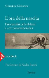 """di Giuseppe Civitarese """"L'ora della nascita. Psicoanalisi del sublime e arte contemporanea"""""""