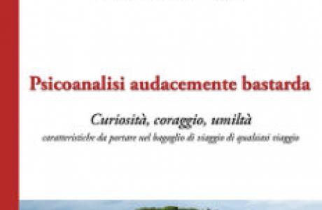 """""""Psicoanalisi audacemente bastarda. Curiosità, coraggio, umiltà""""di C. R. Zennaro"""
