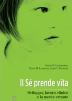 """""""Il Sé prende vita"""" di J. D. Lichtenbergh, F. M. Lachmann, J. L. Fosshage 1"""