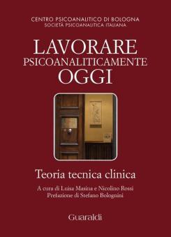 Lavorare psicoanaliticamente oggi. A cura di L. Masina e N. Rossi