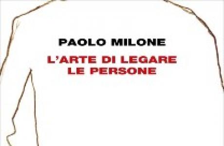 """""""L'arte di legare le persone"""" di P. Milone. Recensione di D. Federici"""