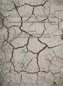 """Psicoanalisi senza dio"" A cura di L.F. Clemente, F. Lolli, C. Muscelli, A. Tricomi. Recensione di R. Valdrè"