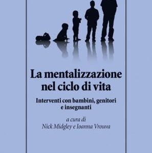"""""""La mentalizzazione nel ciclo di vita"""" di N. Midgley e I. Vrouva. Recensione di S. Calderoni 1"""