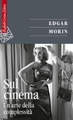 """""""Sul cinema. Un'arte della complessità""""  di E. Morin Recensione di E. Marchiori"""